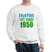 Enjoying Life Since 1950 Sweatshirt