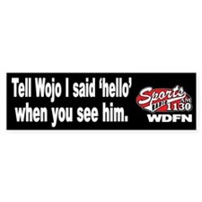 "WDFN ""Tell Wojo Hello"" Black Bumper Sticker"