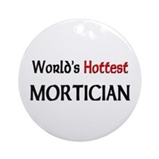 World's Hottest Mortician Ornament (Round)