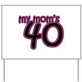 My Mom Is 40! Yard Sign
