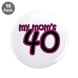 "My Mom Is 40! 3.5"" Button (10 pack)"