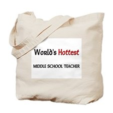 World's Hottest Middle School Teacher Tote Bag