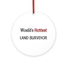 World's Hottest Land Surveyor Ornament (Round)