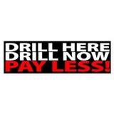 """DRILL HERE, DRILL NOW, PAY LESS!"" Bumpe"