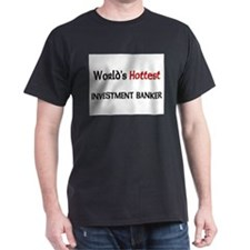 World's Hottest Investment Banker T-Shirt