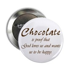 "Chocolate is proof that God loves us 2.25"" Button"