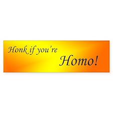 Honk if you're Homo! Bumper Bumper Sticker