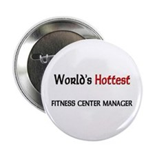 "World's Hottest Fitness Center Manager 2.25"" Butto"