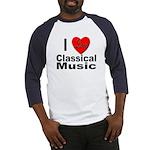 I Love Classical Music Baseball Jersey