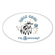 """Holy Cow! I'm 3 already?"" Oval Decal"