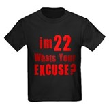 Im 22... Whats your Excuse T