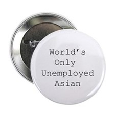 "World's Only Unemployed Asian 2.25"" Button (100 pa"