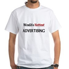 World's Hottest Advertising White T-Shirt