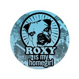"""Roxy is my homegirl"" - 3.5"" Button"
