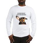 I Hear Ya Long Sleeve T-Shirt