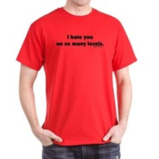 I Hate you on so many Levels T-Shirt