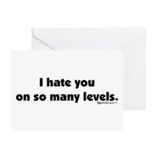 I Hate you on so many Levels Greeting Card