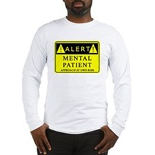 Mental Patient Warning Sign Long Sleeve T-Shirt
