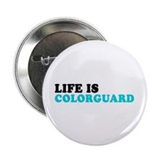 "Life is Colorguard 2.25"" Button (10 pack)"