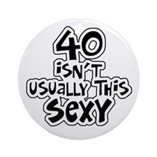40th birthday sexy 40 Ornament (Round)
