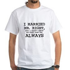 I Married Mr. Right Shirt