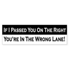 If I Passed You On The Right Bumper Bumper Sticker