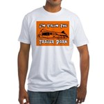 I'm From The Trailer Park Fitted T-Shirt