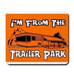 I'm From The Trailer Park Mousepad