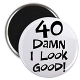 40th birthday I look good Magnet