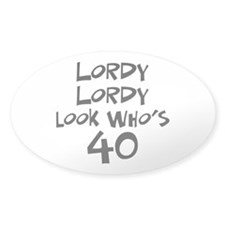 40th birthday lordy lordy Oval Decal