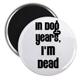 "In Dog Years, I'm Dead 2.25"" Magnet (10 pack)"
