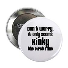 "It Only Seems Kinky the First 2.25"" Button (100 pa"