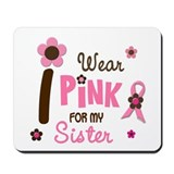 I Wear Pink For My Sister 12 Mousepad