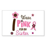 I Wear Pink For My Sister 12 Rectangle Decal