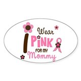 I Wear Pink For My Mommy 12 Oval Decal