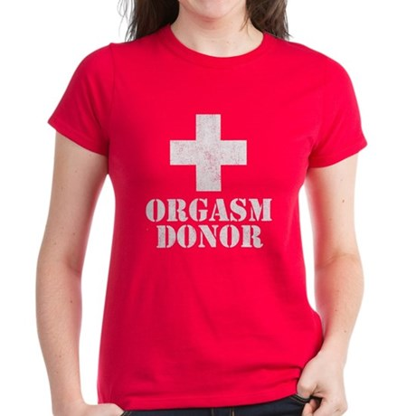 Orgasm Donor Womens T-Shirt