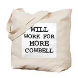 Will Work for More Cowbell Tote Bag