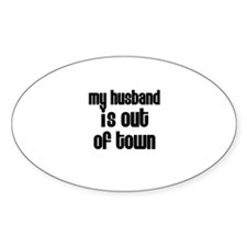 My husband is out of town Oval Decal