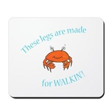 Legs are made for Walkin'! (PETA) Mousepad