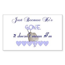 Just Because He's Gone Rectangle Decal