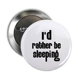 "I'd rather be Sleeping 2.25"" Button (10 pack)"