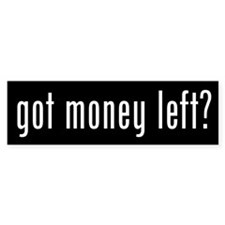 Got Money Left? Bumper Sticker (10 pk)
