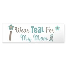 I Wear Teal For My Mom 12 Bumper Bumper Sticker