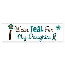 I Wear Teal For My Daughter 12 Bumper Bumper Sticker