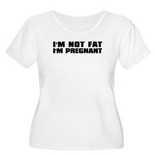 I'm not fat, I'm pregnant T-Shirt