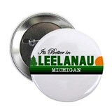 "Its Better in Leelanau, Michi 2.25"" Button (100 pa"
