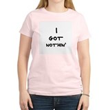 I got nothin' Women's Pink T-Shirt