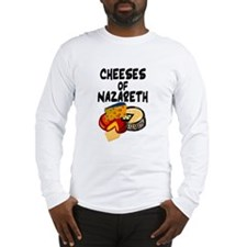 """Cheeses of Nazareth"" Long Sleeve T-Shirt"