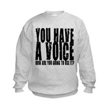 You have a voice Sweatshirt