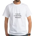 I Have Control Issues White T-Shirt